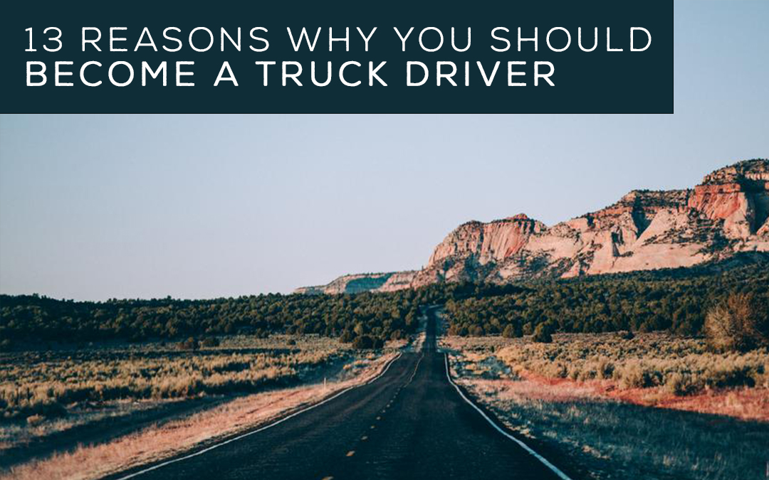 13 Reasons Why You Should Become a Truck Driver
