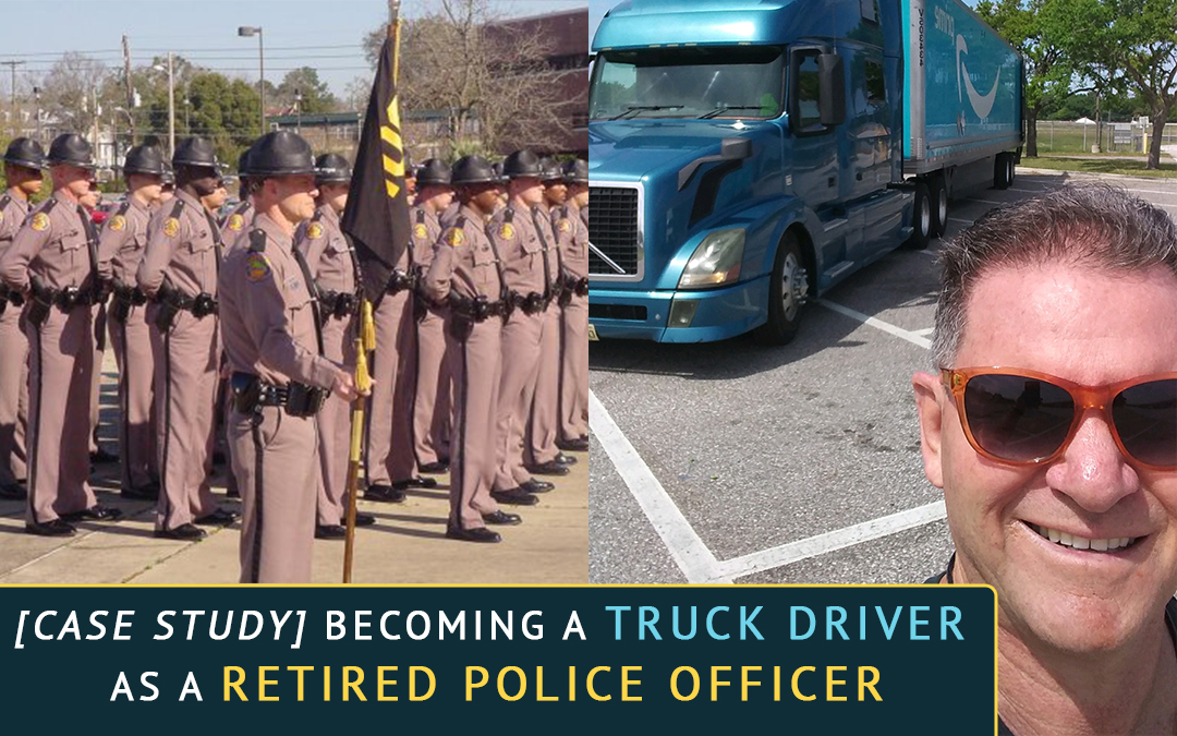 [Case Study] Becoming A Truck Driver as a Retired Police Officer