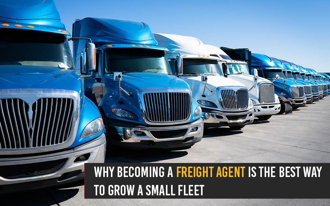 Why Becoming a Freight Agent Is the Best Way to Grow a Small Fleet
