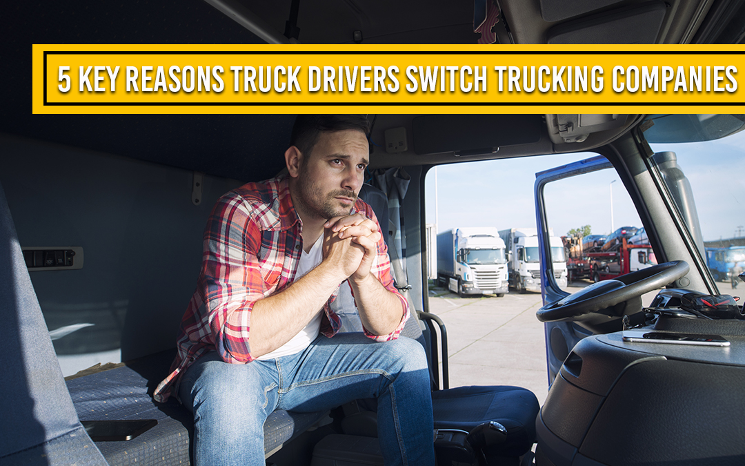 5 Key Reasons Truck Drivers Switch Trucking Companies