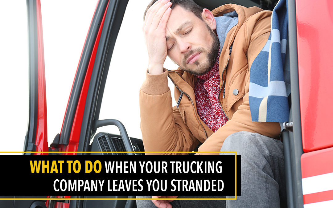 What to Do When Your Trucking Company Leaves You Stranded