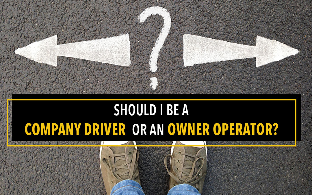 Should I Be a Company Driver or an Owner Operator?