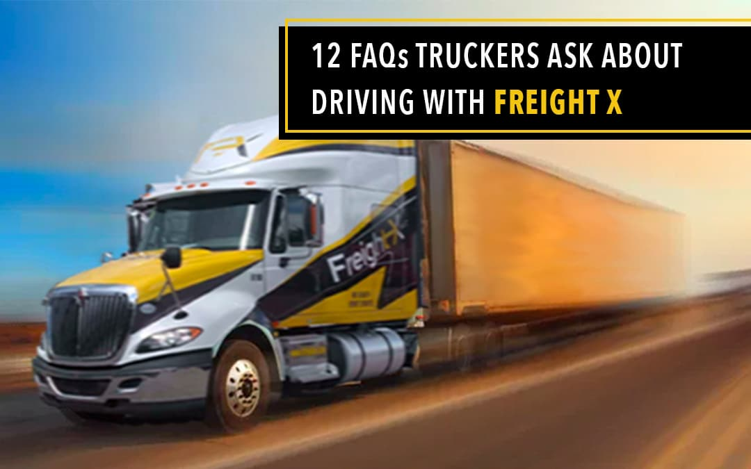 12 FAQs Truckers Ask About Driving With Freight X