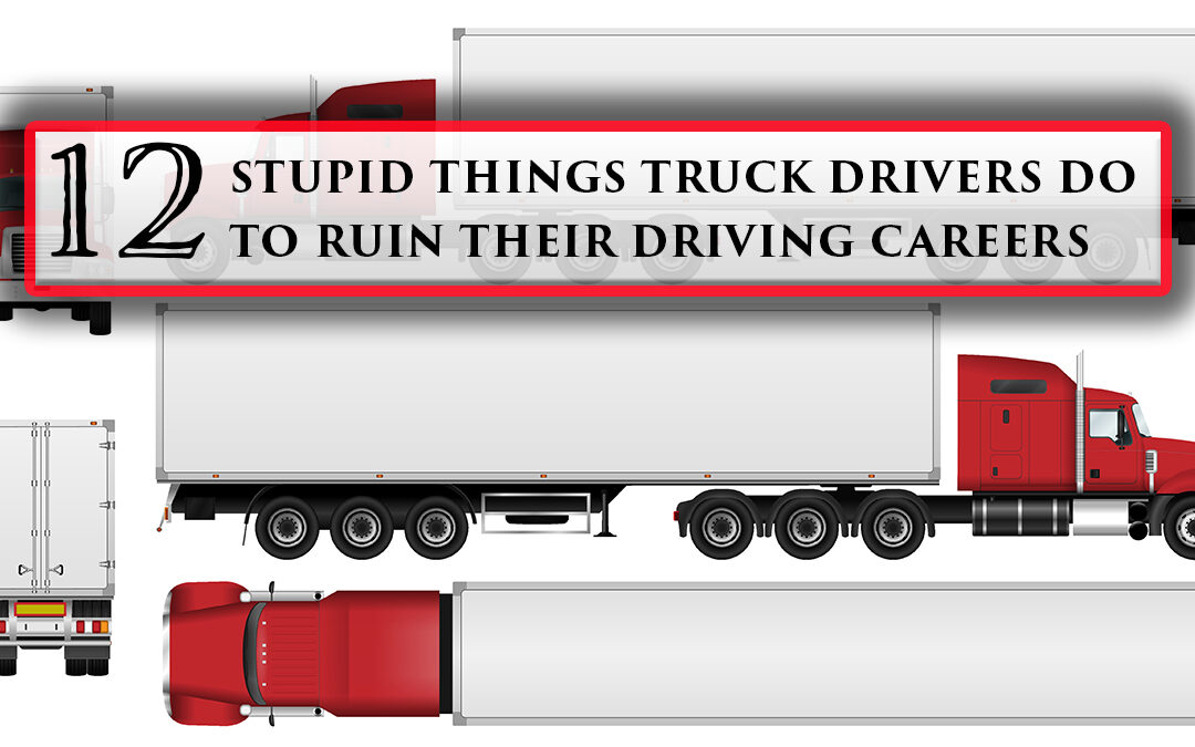 12 Things Truck Drivers Do to Ruin Their Driving Career