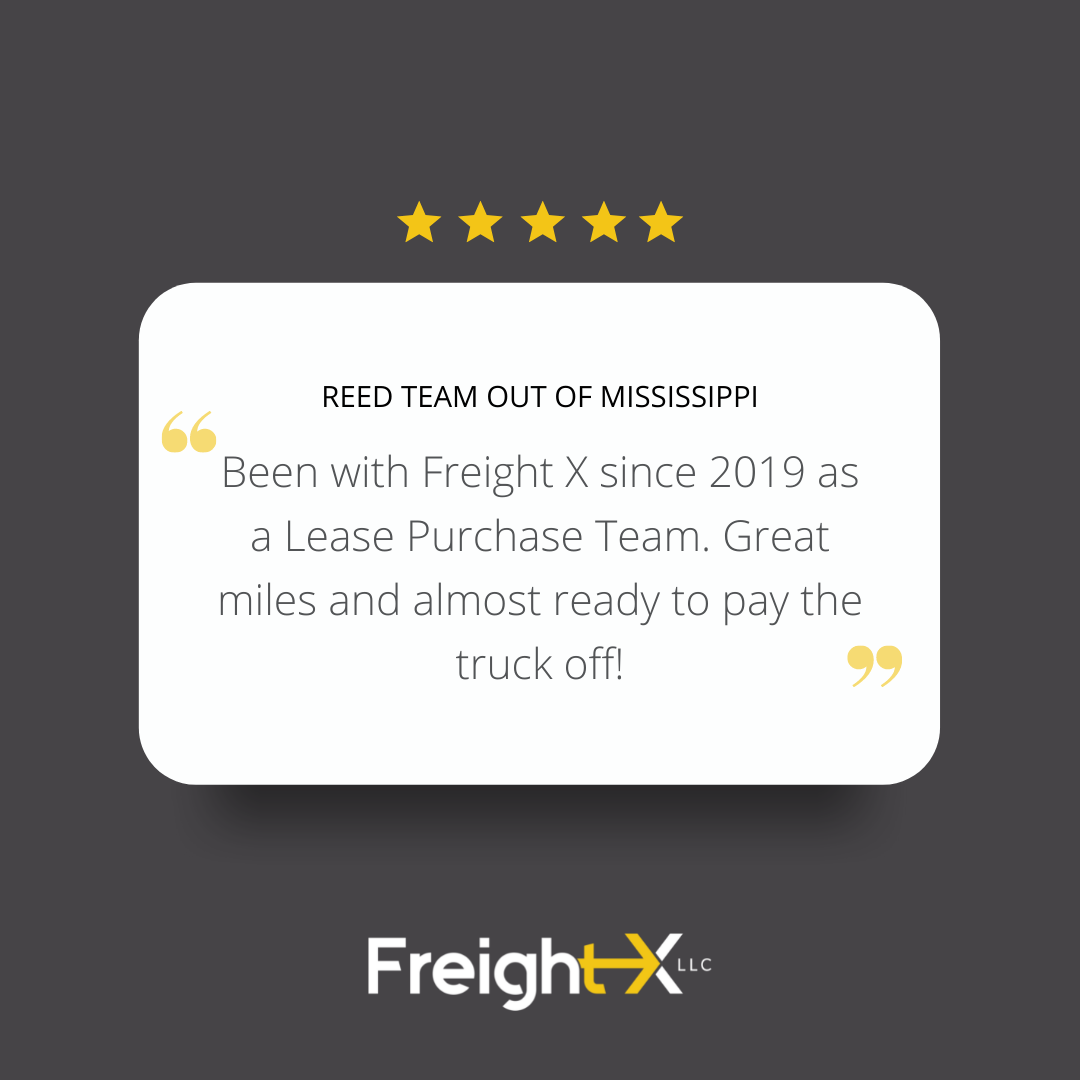 Been with Freight X since 2019 as a Lease Purchase Team. Great miles and almost ready to pay the truck off!